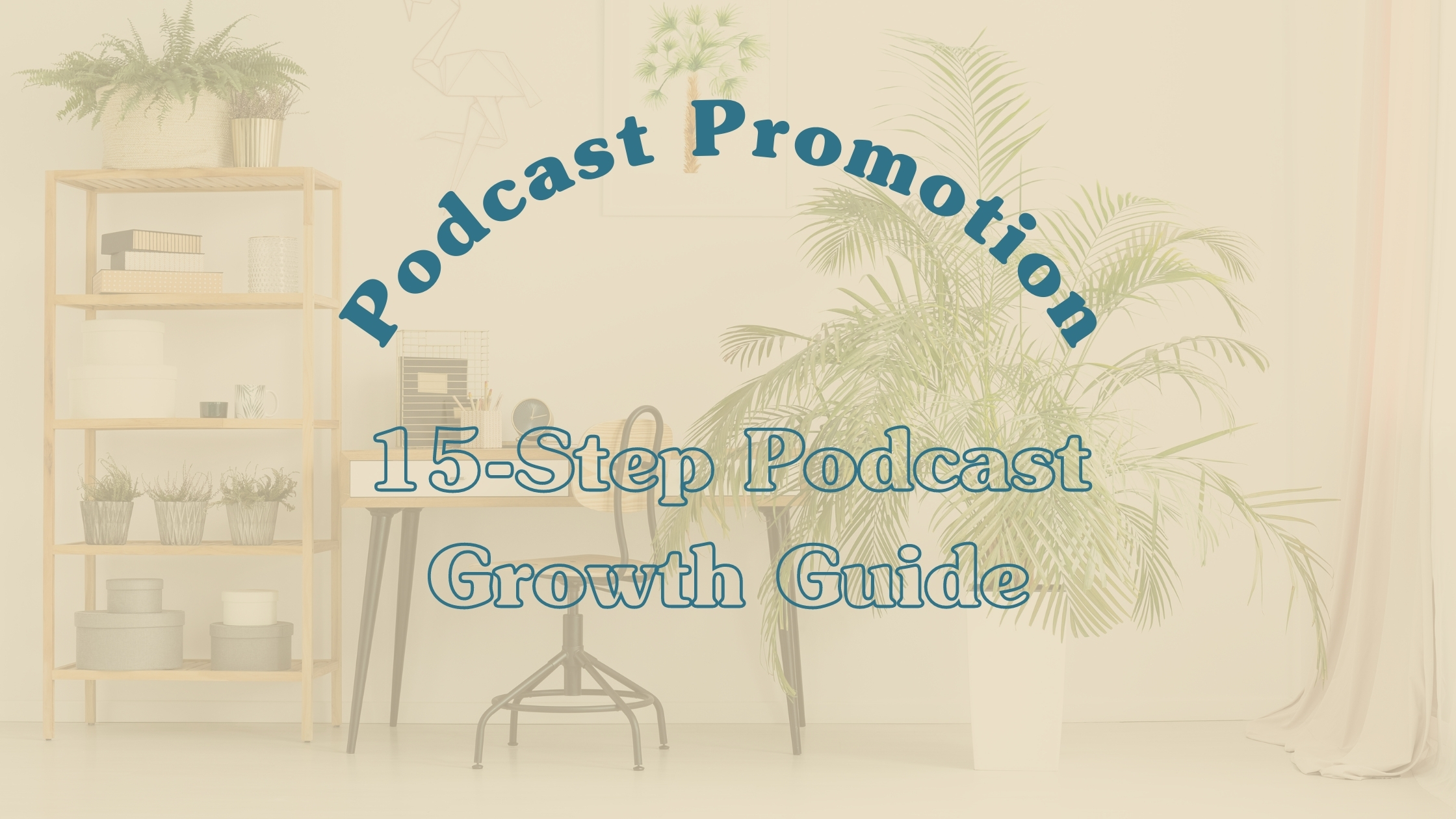 15-Step Podcast Growth Guide