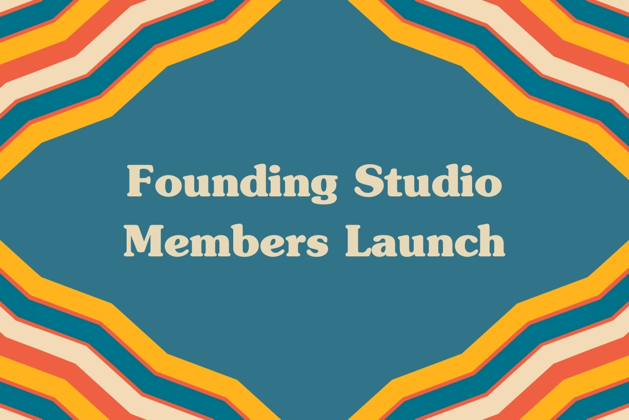 Founding Studio Memberships Launch