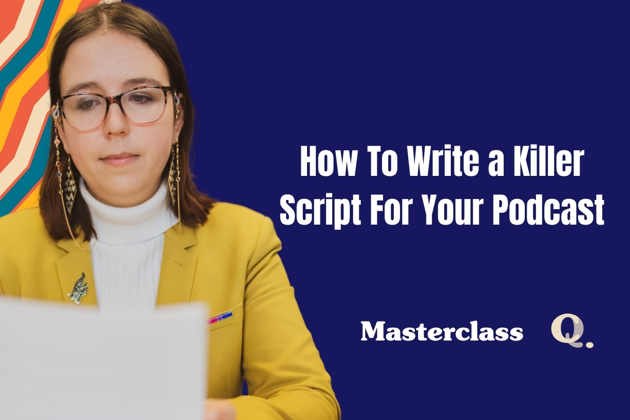 Masterclass: How To Write A Killer Script For Your Podcast