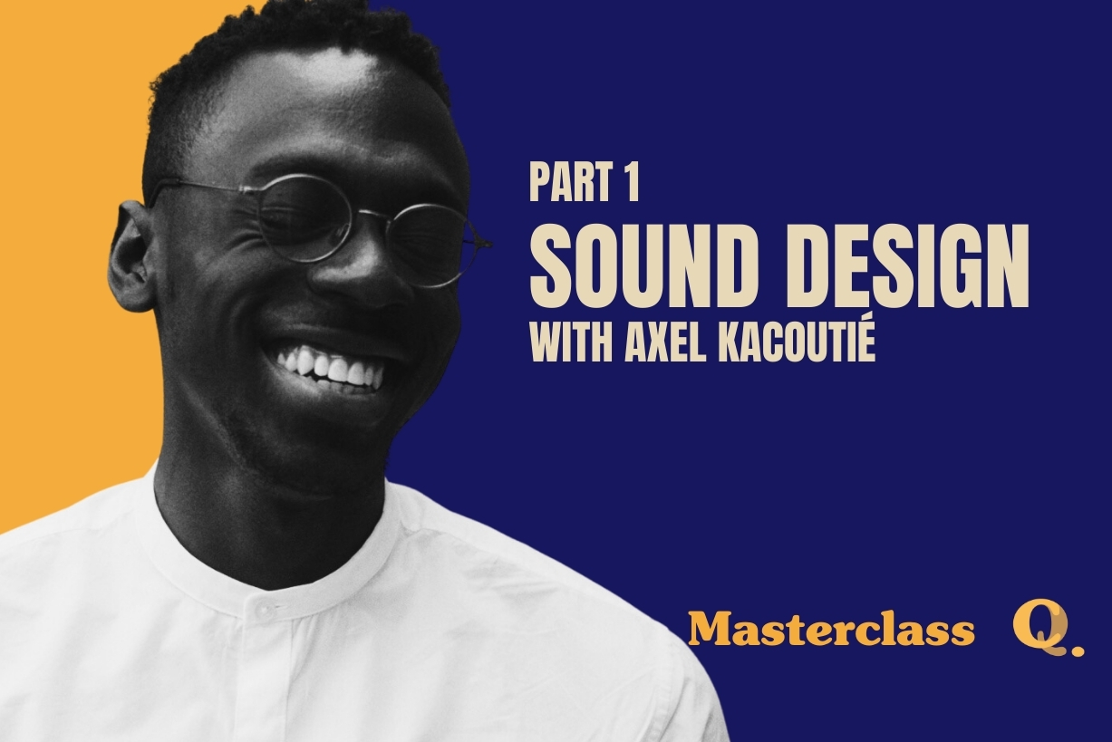 Masterclass: Sound Design with Axel Kacoutié (Part 1)