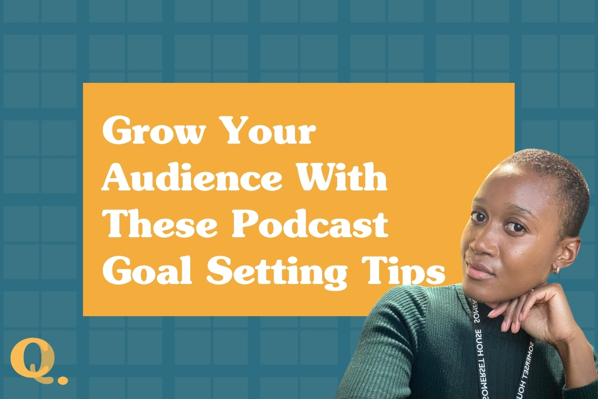 Grow Your Audience With These Podcast Goal Setting Tips