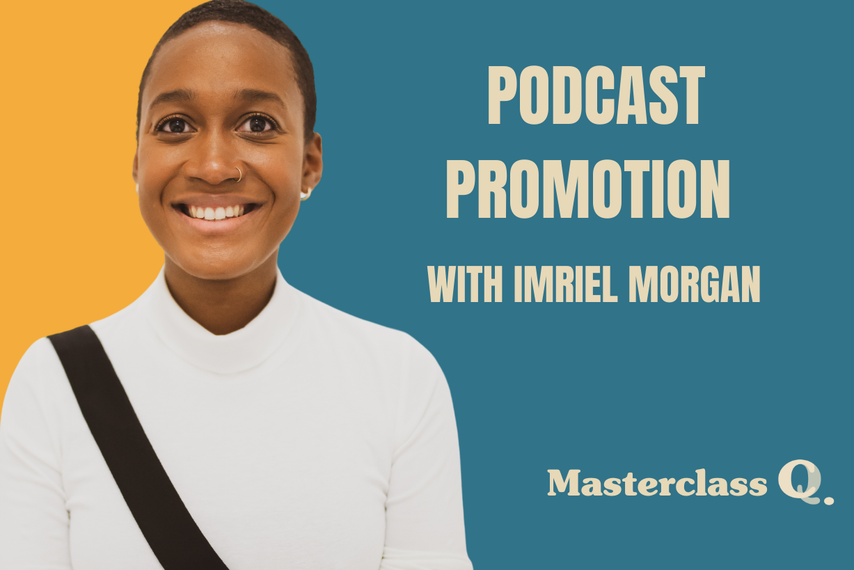 Masterclass: Podcast Promotion with Imriel Morgan