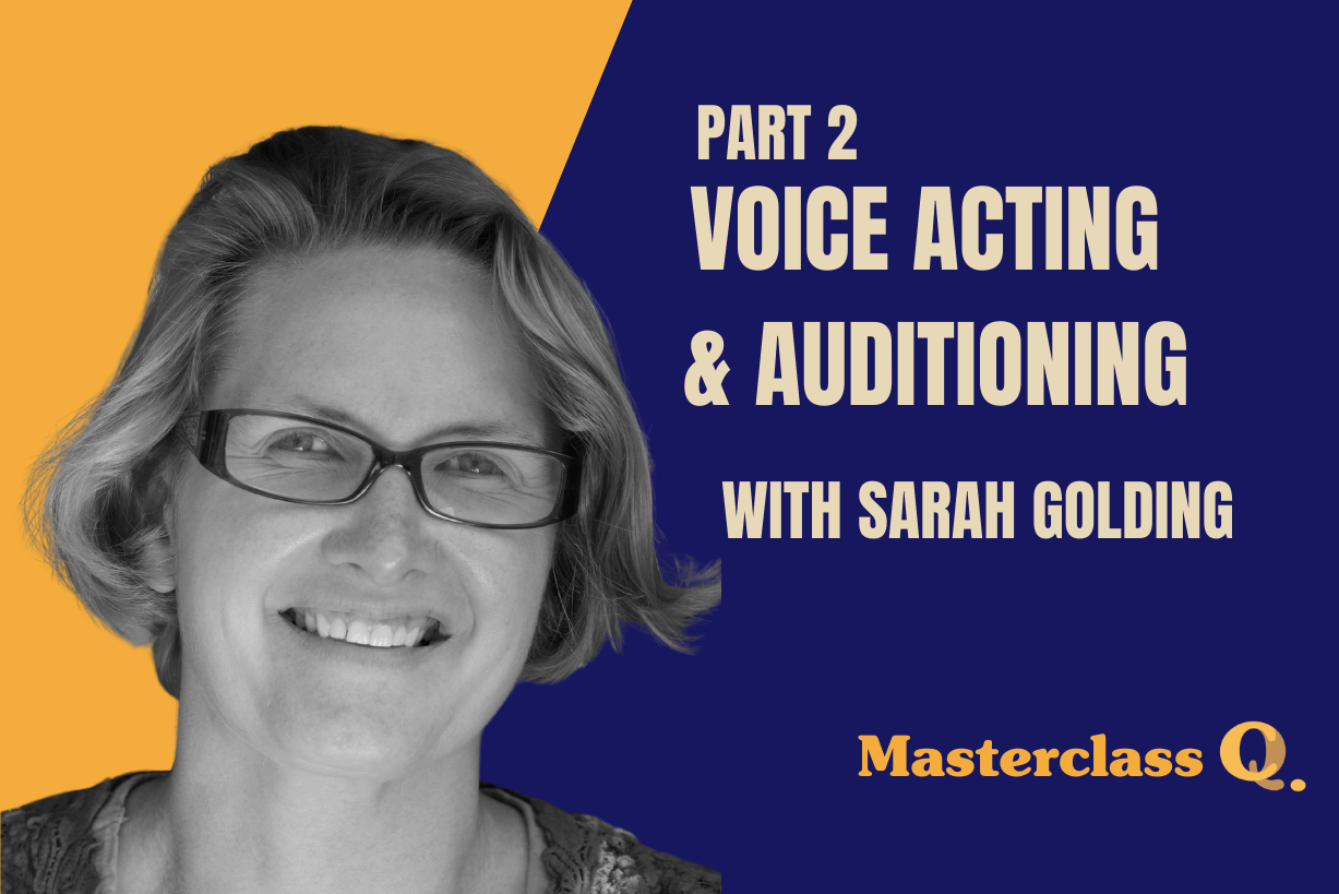 Masterclass: Voice Acting & Auditioning with Sarah Golding Part 2